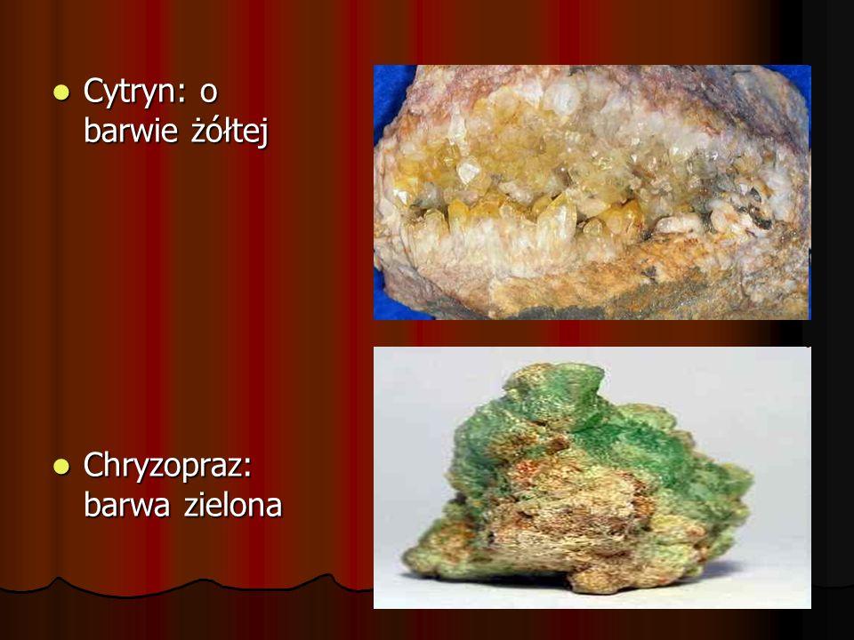 Cytryn: o barwie żółtej Cytryn: o barwie żółtej Chryzopraz: barwa zielona Chryzopraz: barwa zielona
