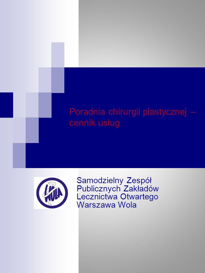 Poradnia chirurgii plastycznej – cennik usług Samodzielny Zespół Publicznych Zakładów Lecznictwa Otwartego Warszawa Wola