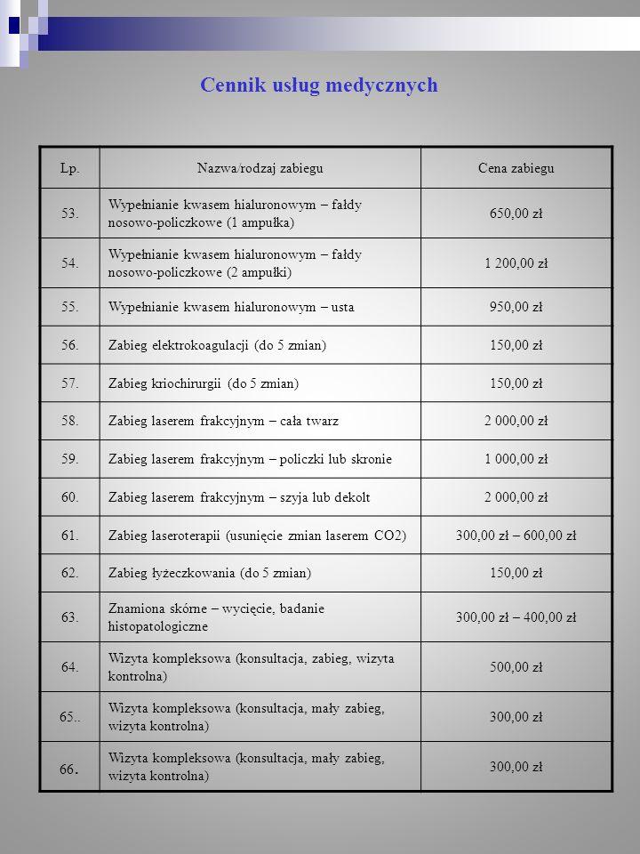 Cennik usług medycznych Lp.Nazwa/rodzaj zabieguCena zabiegu 53. Wypełnianie kwasem hialuronowym – fałdy nosowo-policzkowe (1 ampułka) 650,00 zł 54. Wy