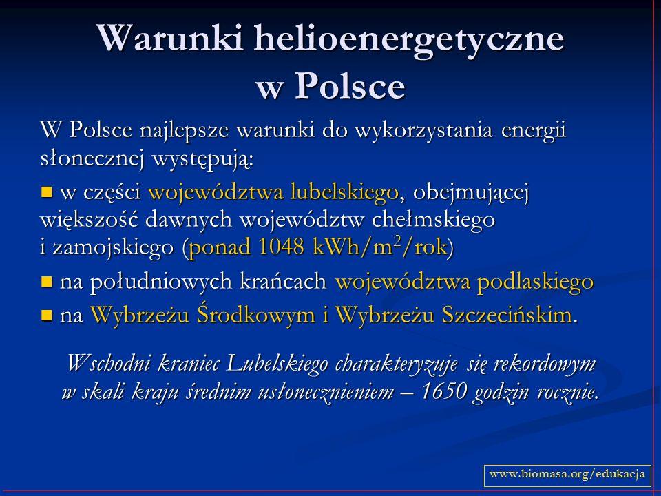 Warunki helioenergetyczne w Polsce W Polsce najlepsze warunki do wykorzystania energii słonecznej występują: w części województwa lubelskiego, obejmuj