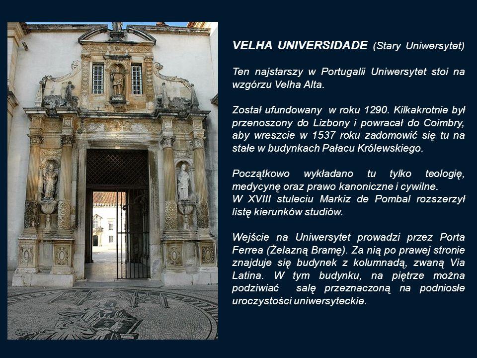 VELHA UNIVERSIDADE (Stary Uniwersytet) Ten najstarszy w Portugalii Uniwersytet stoi na wzgórzu Velha Alta.