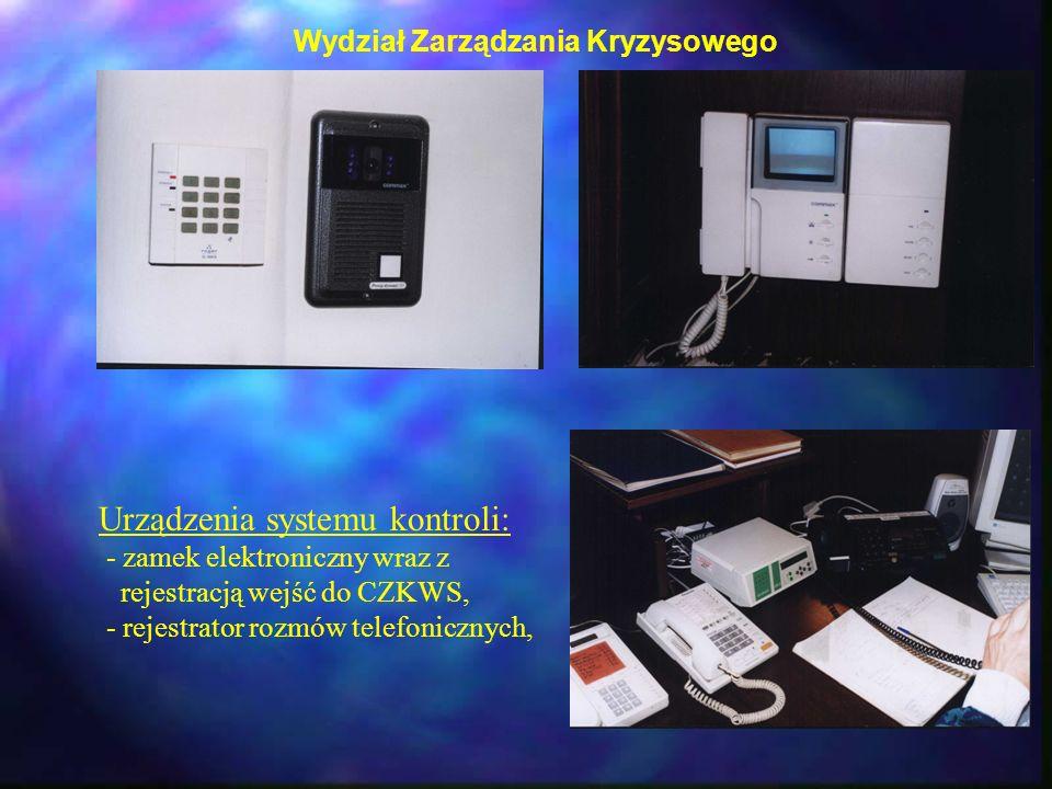 Wydział Zarządzania Kryzysowego Urządzenia systemu kontroli: - zamek elektroniczny wraz z rejestracją wejść do CZKWS, - rejestrator rozmów telefoniczn