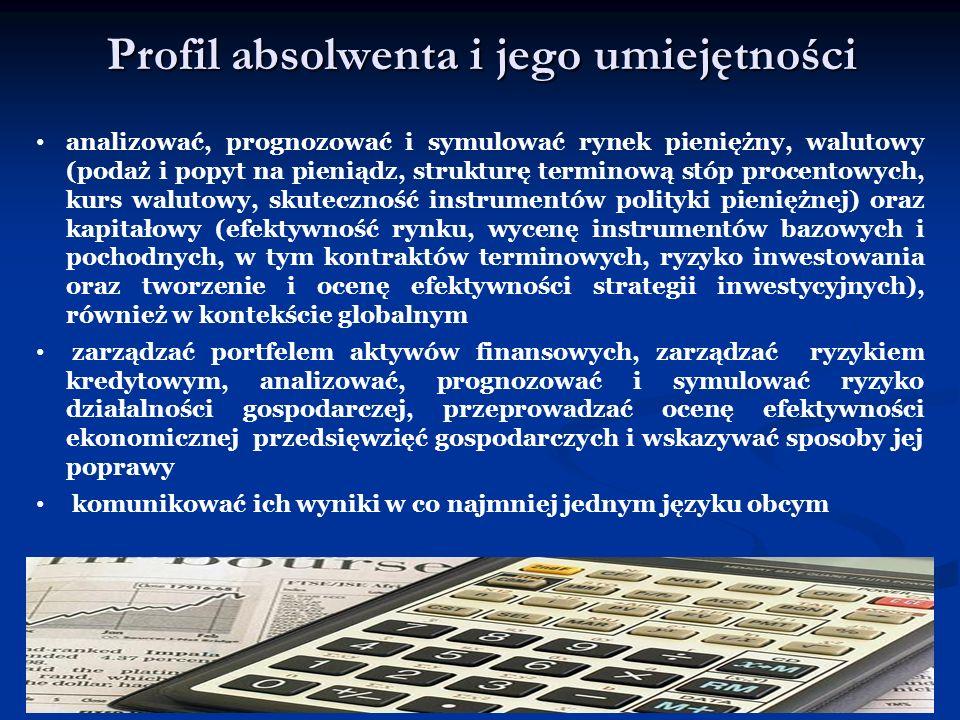 Profil absolwenta i jego umiejętności analizować, prognozować i symulować rynek pieniężny, walutowy (podaż i popyt na pieniądz, strukturę terminową st