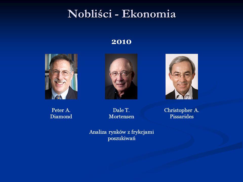 Nobliści - Ekonomia 2010 Dale T. Mortensen Christopher A. Pissarides Analiza rynków z frykcjami poszukiwań Peter A. Diamond