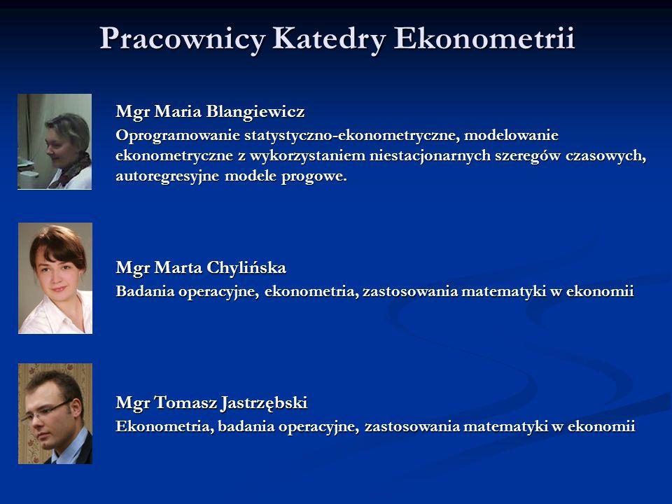 Pracownicy Katedry Ekonometrii Mgr Maria Blangiewicz Oprogramowanie statystyczno-ekonometryczne, modelowanie ekonometryczne z wykorzystaniem niestacjo