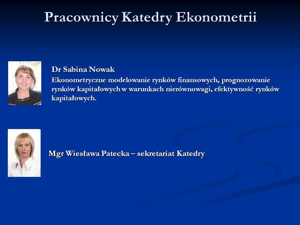 Pracownicy Katedry Ekonometrii Dr Sabina Nowak Ekonometryczne modelowanie rynków finansowych, prognozowanie rynków kapitałowych w warunkach nierównowa