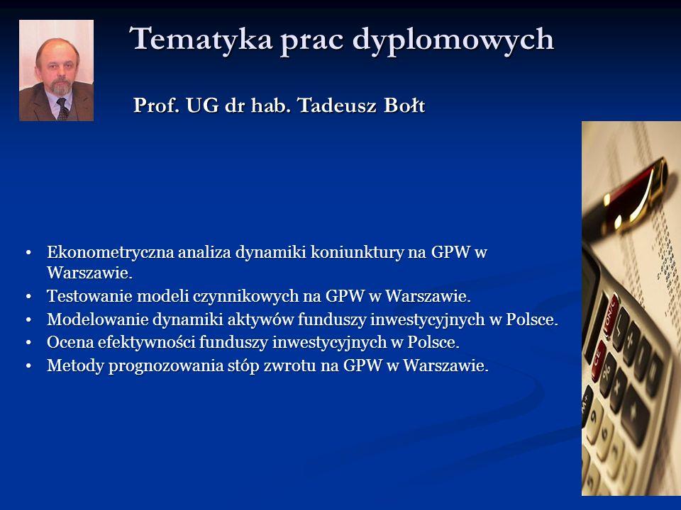 Tematyka prac dyplomowych Prof. UG dr hab. Tadeusz Bołt Ekonometryczna analiza dynamiki koniunktury na GPW w Warszawie. Ekonometryczna analiza dynamik