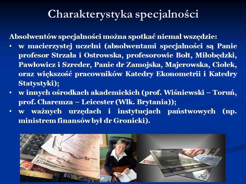 Charakterystyka specjalności Absolwentów specjalności można spotkać niemal wszędzie: w macierzystej uczelni (absolwentami specjalności są Panie profes