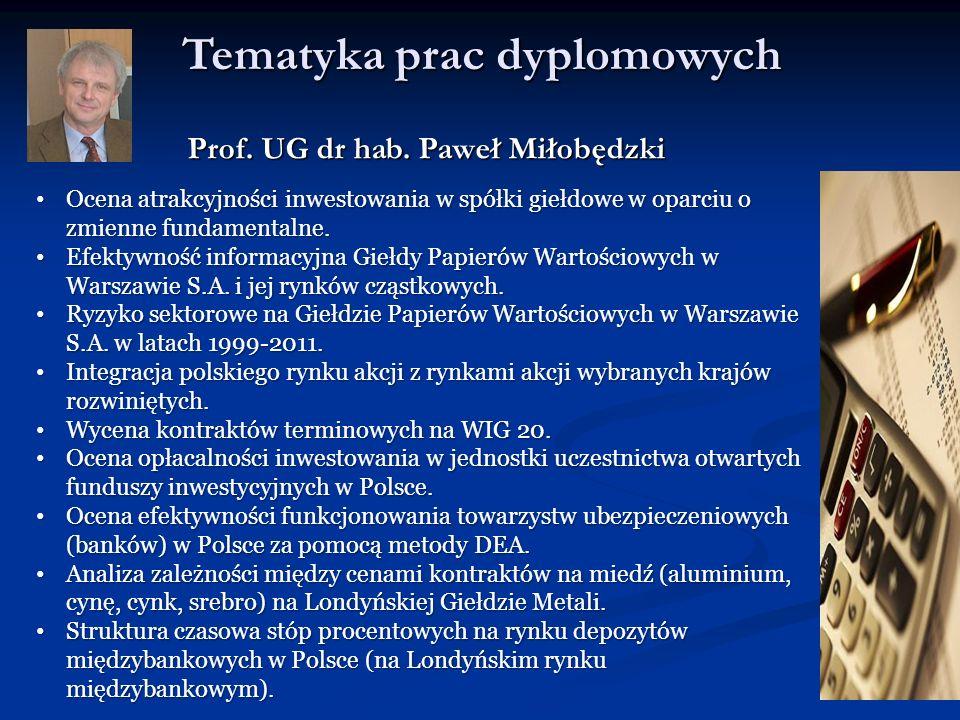 Tematyka prac dyplomowych Prof. UG dr hab. Paweł Miłobędzki Ocena atrakcyjności inwestowania w spółki giełdowe w oparciu o zmienne fundamentalne. Ocen