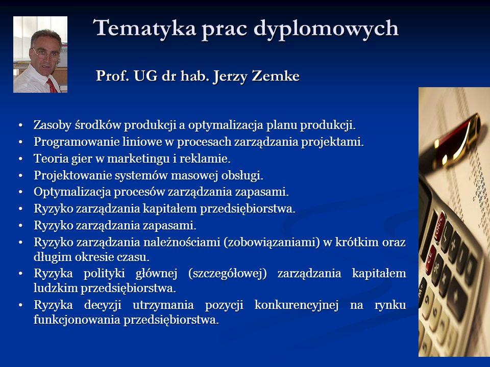Tematyka prac dyplomowych Prof. UG dr hab. Jerzy Zemke Zasoby środków produkcji a optymalizacja planu produkcji. Zasoby środków produkcji a optymaliza