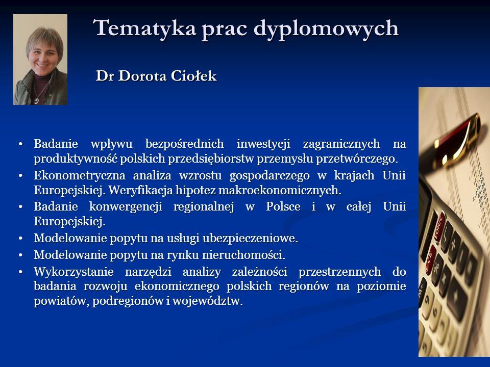 Tematyka prac dyplomowych Dr Dorota Ciołek Badanie wpływu bezpośrednich inwestycji zagranicznych na produktywność polskich przedsiębiorstw przemysłu p