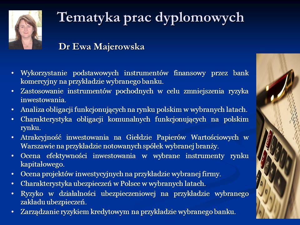 Tematyka prac dyplomowych Dr Ewa Majerowska Wykorzystanie podstawowych instrumentów finansowy przez bank komercyjny na przykładzie wybranego banku. Wy