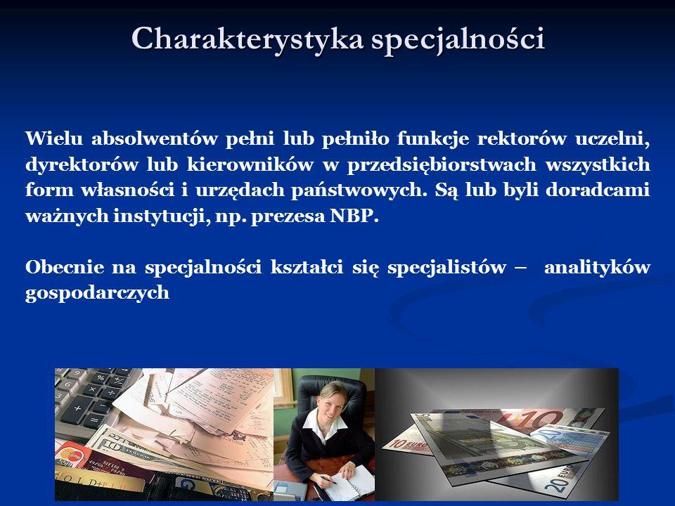 Charakterystyka specjalności Wielu absolwentów pełni lub pełniło funkcje rektorów uczelni, dyrektorów lub kierowników w przedsiębiorstwach wszystkich