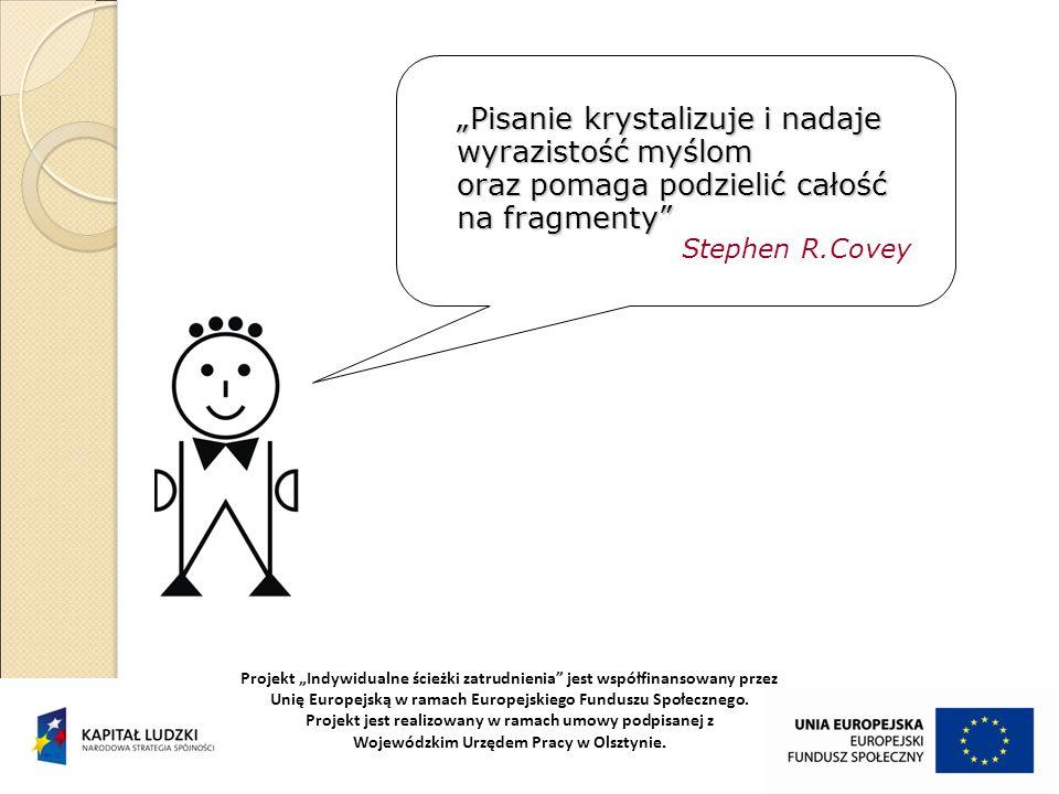Pisanie krystalizuje i nadaje wyrazistość myślom oraz pomaga podzielić całość na fragmenty Stephen R.Covey Projekt Indywidualne ścieżki zatrudnienia j