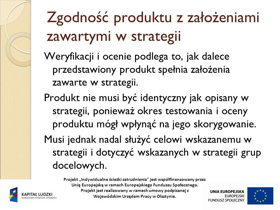 Zgodność produktu z założeniami zawartymi w strategii Weryfikacji i ocenie podlega to, jak dalece przedstawiony produkt spełnia założenia zawarte w st