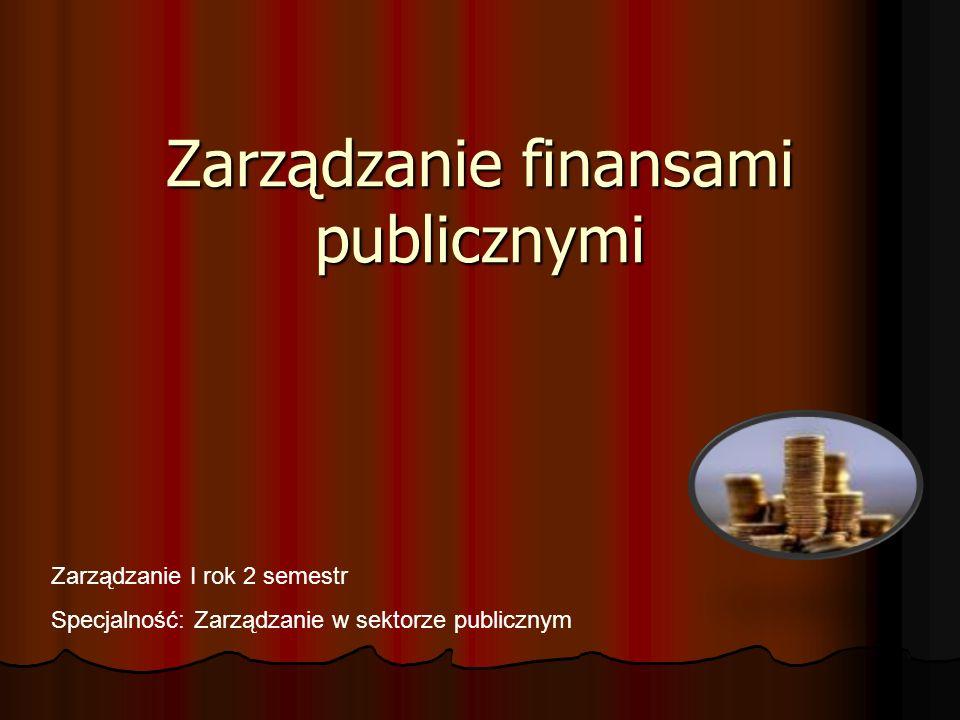 Zarządzanie finansami publicznymi Zarządzanie I rok 2 semestr Specjalność: Zarządzanie w sektorze publicznym