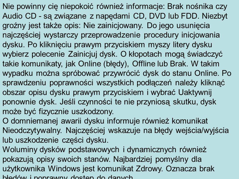 Nie powinny cię niepokoić również informacje: Brak nośnika czy Audio CD - są związane z napędami CD, DVD lub FDD. Niezbyt groźny jest także opis: Nie