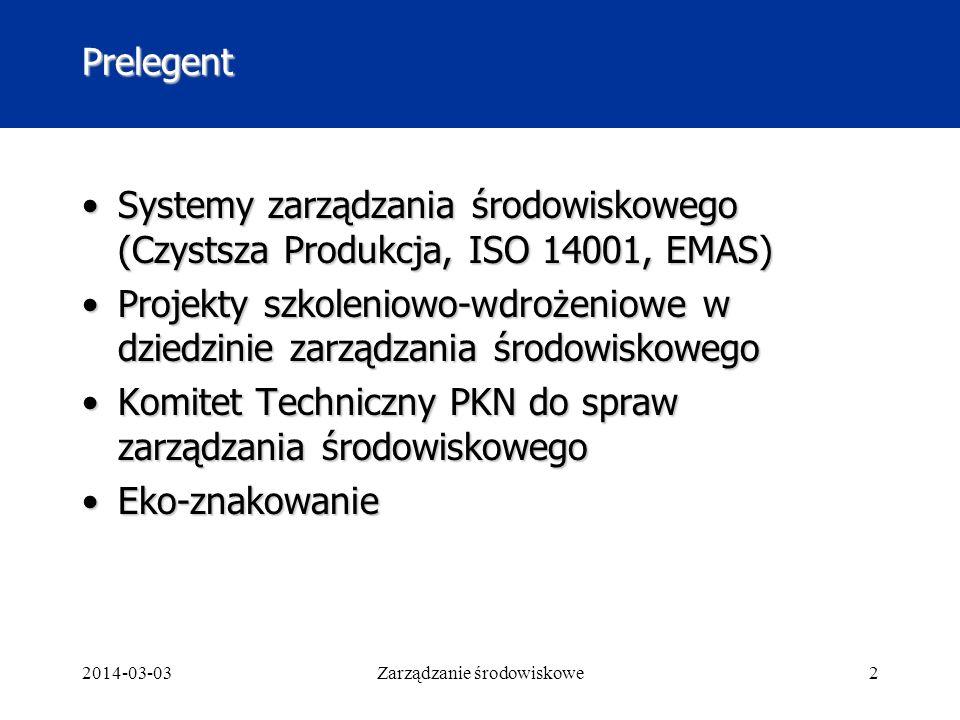 2014-03-03Zarządzanie środowiskowe2 Prelegent Systemy zarządzania środowiskowego (Czystsza Produkcja, ISO 14001, EMAS)Systemy zarządzania środowiskowego (Czystsza Produkcja, ISO 14001, EMAS) Projekty szkoleniowo-wdrożeniowe w dziedzinie zarządzania środowiskowegoProjekty szkoleniowo-wdrożeniowe w dziedzinie zarządzania środowiskowego Komitet Techniczny PKN do spraw zarządzania środowiskowegoKomitet Techniczny PKN do spraw zarządzania środowiskowego Eko-znakowanieEko-znakowanie