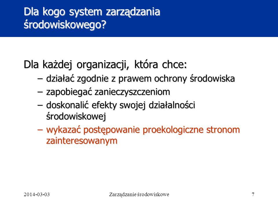 2014-03-03Zarządzanie środowiskowe7 Dla kogo system zarządzania środowiskowego.