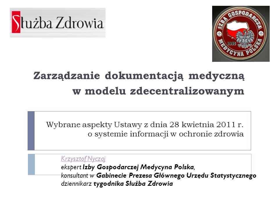 Wybrane aspekty Ustawy z dnia 28 kwietnia 2011 r. o systemie informacji w ochronie zdrowia Zarządzanie dokumentacją medyczną w modelu zdecentralizowan