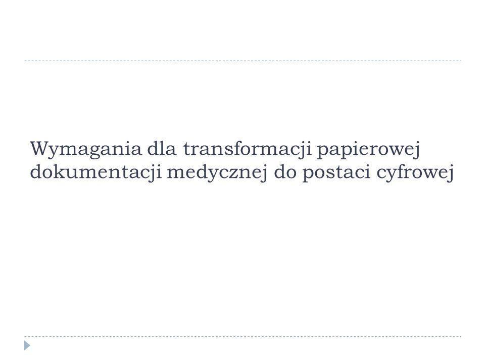 Wymagania dla transformacji papierowej dokumentacji medycznej do postaci cyfrowej