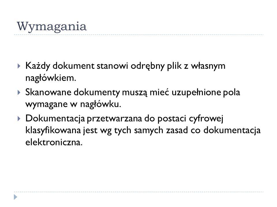 Wymagania Każdy dokument stanowi odrębny plik z własnym nagłówkiem. Skanowane dokumenty muszą mieć uzupełnione pola wymagane w nagłówku. Dokumentacja