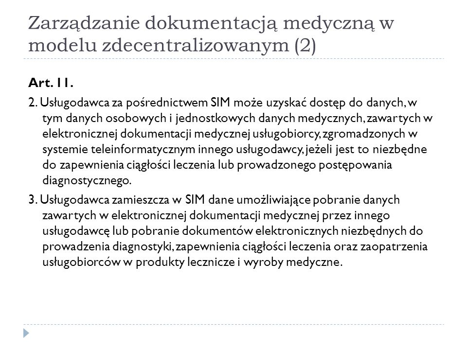 Zarządzanie dokumentacją medyczną w modelu zdecentralizowanym (2) Art. 11. 2. Usługodawca za pośrednictwem SIM może uzyskać dostęp do danych, w tym da