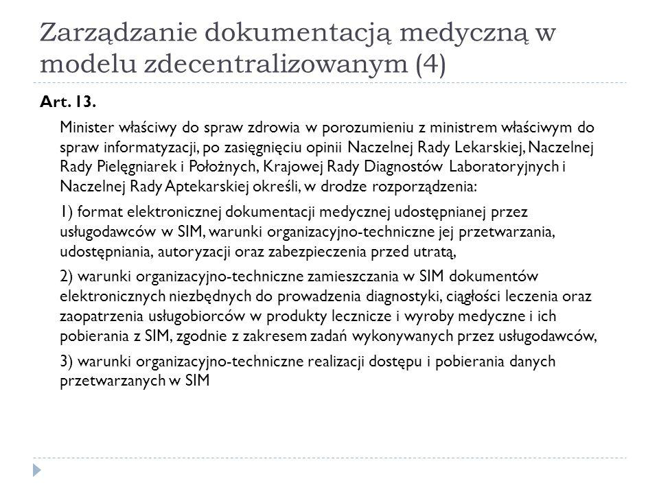Zarządzanie dokumentacją medyczną w modelu zdecentralizowanym (4) Art. 13. Minister właściwy do spraw zdrowia w porozumieniu z ministrem właściwym do