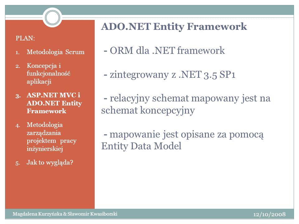 ADO.NET Entity Framework - ORM dla.NET framework - zintegrowany z.NET 3.5 SP1 - relacyjny schemat mapowany jest na schemat koncepcyjny - mapowanie jes