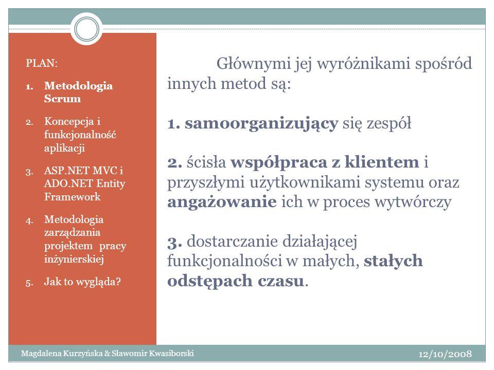 Głównymi jej wyróżnikami spośród innych metod są: 1. samoorganizujący się zespół 2. ścisła współpraca z klientem i przyszłymi użytkownikami systemu or