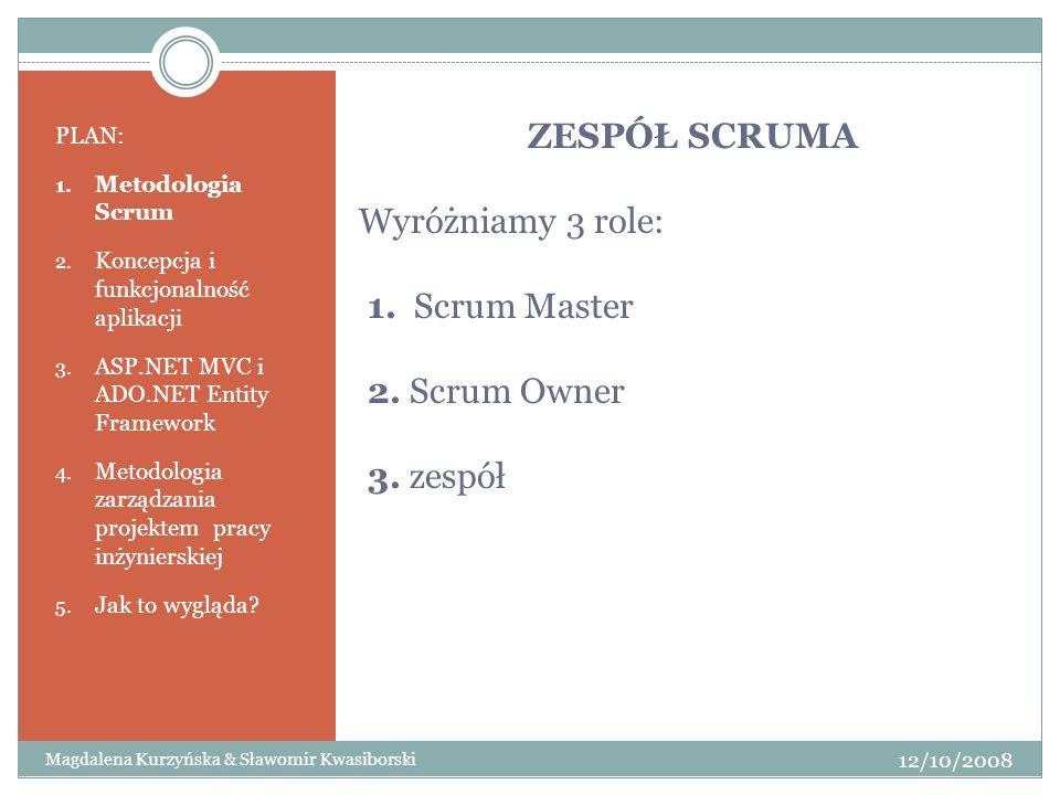 ZESPÓŁ SCRUMA Wyróżniamy 3 role: 1. Scrum Master 2. Scrum Owner 3. zespół PLAN: 1. Metodologia Scrum 2. Koncepcja i funkcjonalność aplikacji 3. ASP.NE