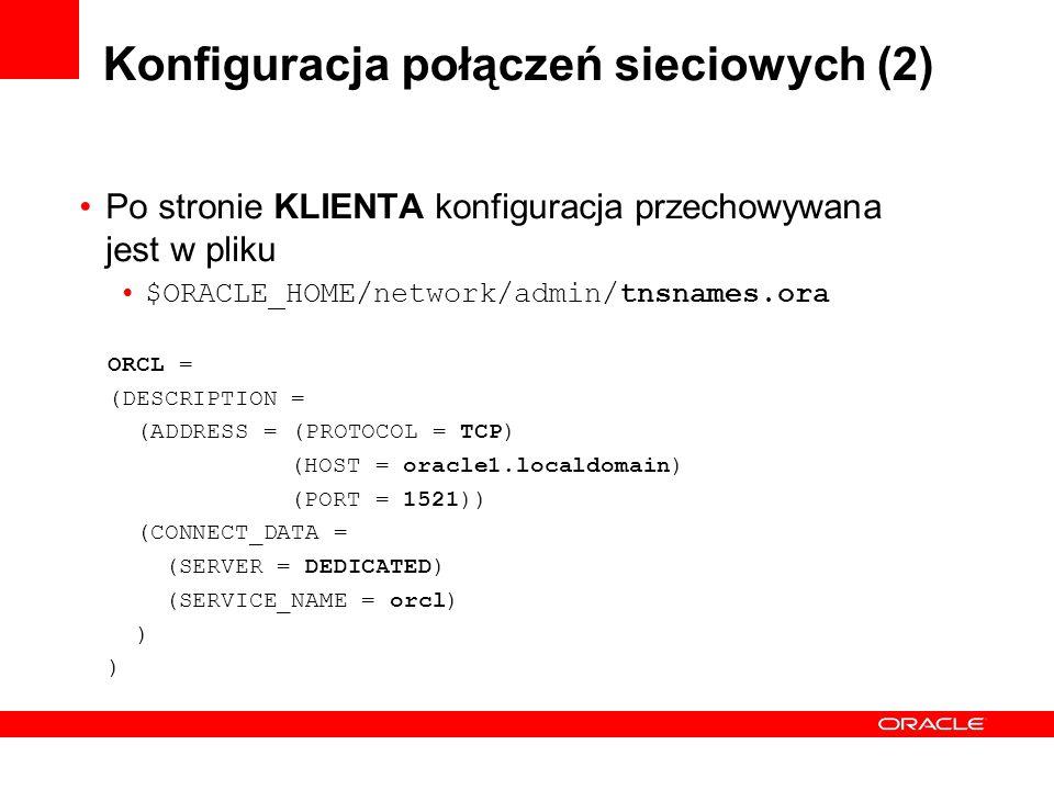 Konfiguracja połączeń sieciowych (2) Po stronie KLIENTA konfiguracja przechowywana jest w pliku $ORACLE_HOME/network/admin/tnsnames.ora ORCL = (DESCRI