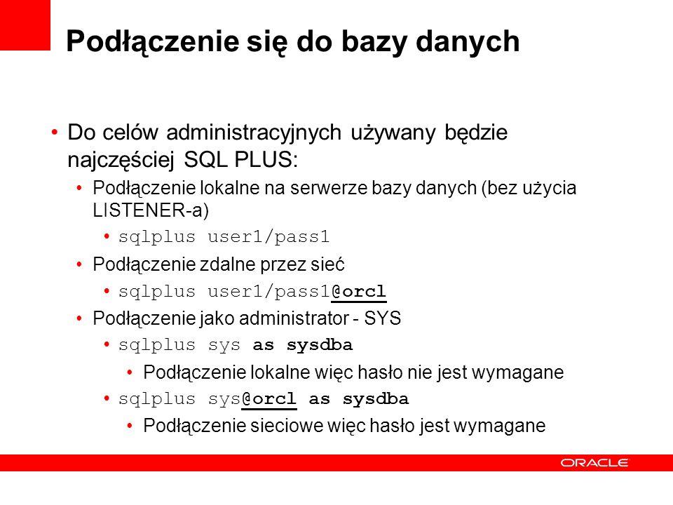 Podłączenie się do bazy danych Do celów administracyjnych używany będzie najczęściej SQL PLUS: Podłączenie lokalne na serwerze bazy danych (bez użycia