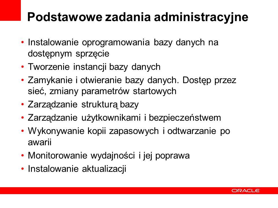 Podstawowe zadania administracyjne Instalowanie oprogramowania bazy danych na dostępnym sprzęcie Tworzenie instancji bazy danych Zamykanie i otwierani