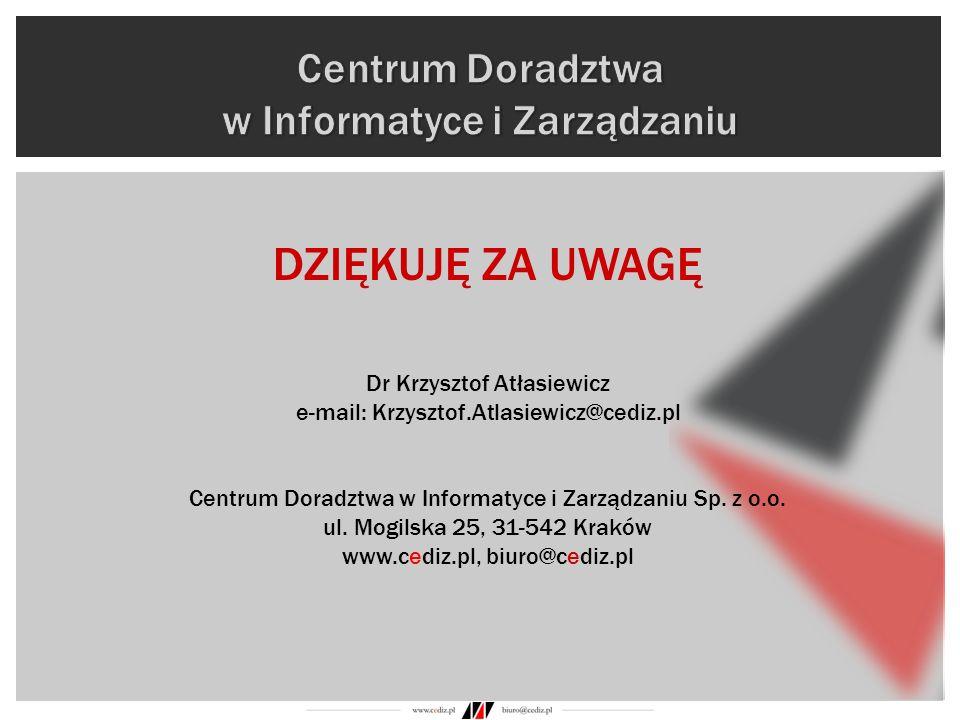 DZIĘKUJĘ ZA UWAGĘ Dr Krzysztof Atłasiewicz e-mail: Krzysztof.Atlasiewicz@cediz.pl Centrum Doradztwa w Informatyce i Zarządzaniu Sp. z o.o. ul. Mogilsk