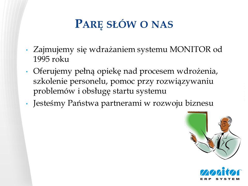 P ARĘ SŁÓW O NAS Zajmujemy się wdrażaniem systemu MONITOR od 1995 roku Oferujemy pełną opiekę nad procesem wdrożenia, szkolenie personelu, pomoc przy