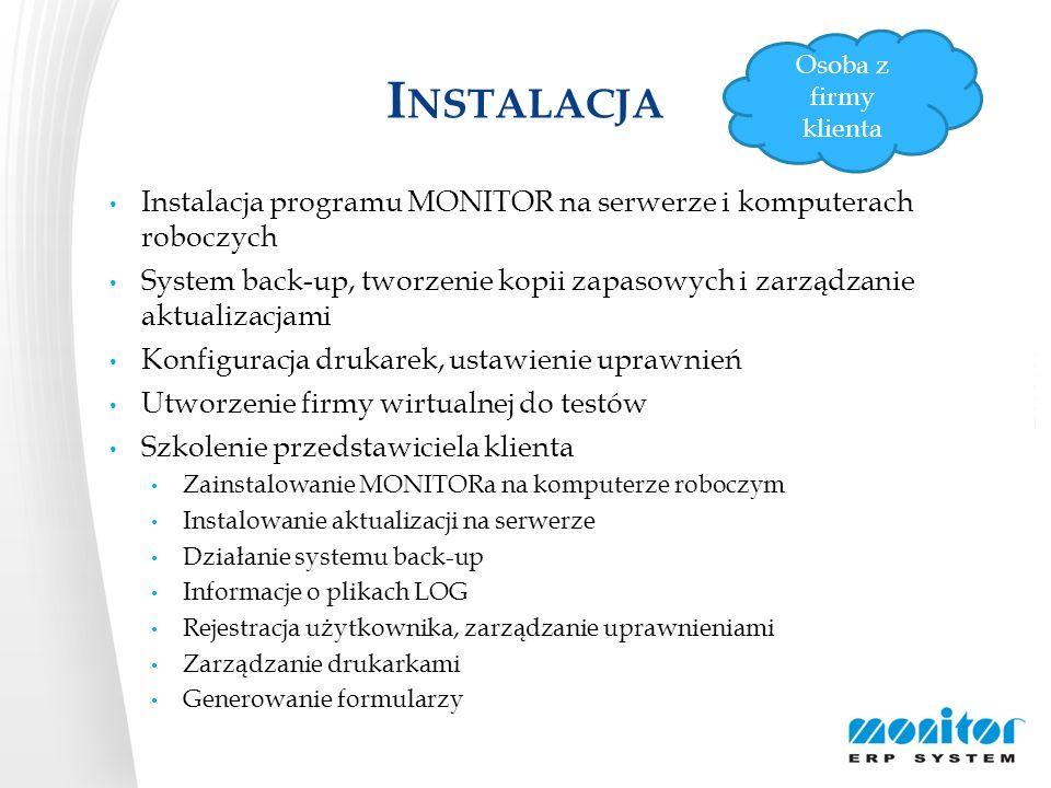 I NSTALACJA Instalacja programu MONITOR na serwerze i komputerach roboczych System back-up, tworzenie kopii zapasowych i zarządzanie aktualizacjami Ko