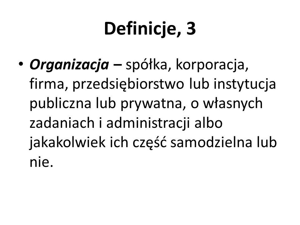 Definicje, 3 Organizacja – spółka, korporacja, firma, przedsiębiorstwo lub instytucja publiczna lub prywatna, o własnych zadaniach i administracji alb