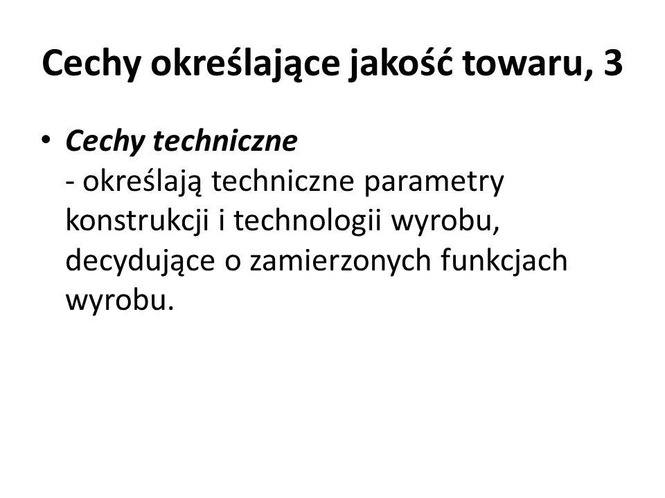 Cechy określające jakość towaru, 3 Cechy techniczne - określają techniczne parametry konstrukcji i technologii wyrobu, decydujące o zamierzonych funkc