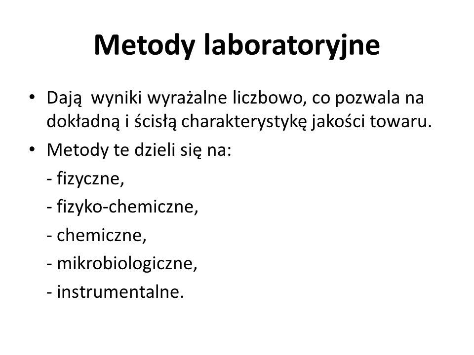 Metody laboratoryjne Dają wyniki wyrażalne liczbowo, co pozwala na dokładną i ścisłą charakterystykę jakości towaru. Metody te dzieli się na: - fizycz