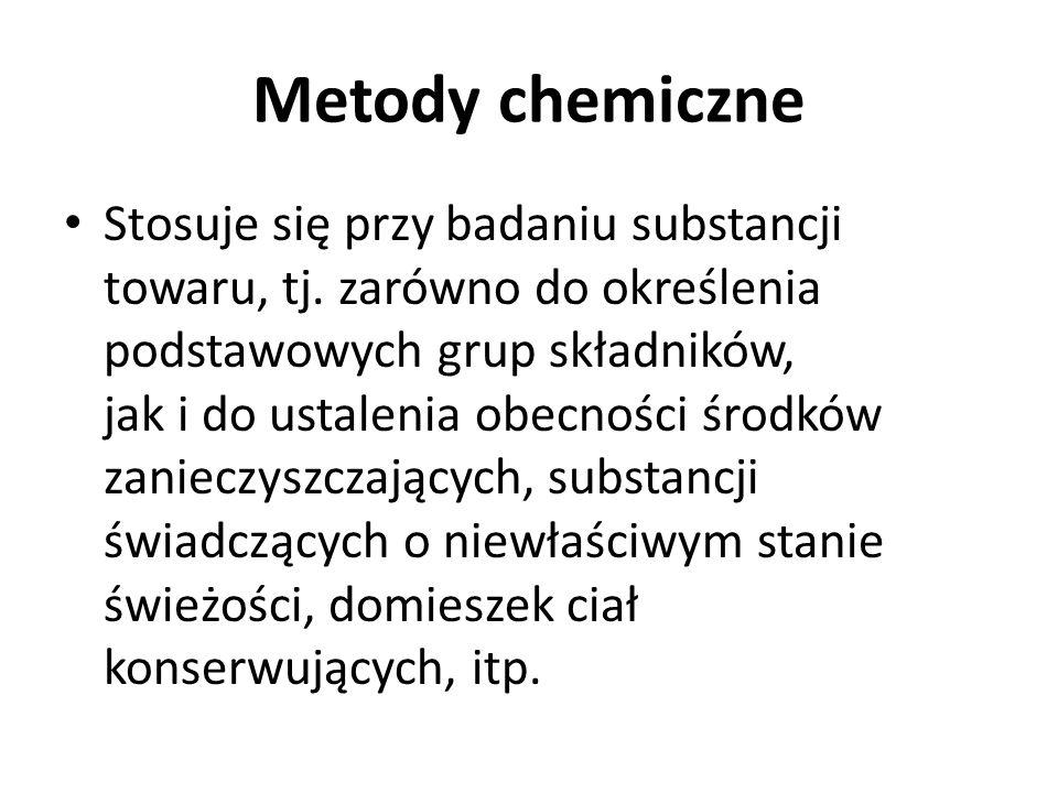 Metody chemiczne Stosuje się przy badaniu substancji towaru, tj. zarówno do określenia podstawowych grup składników, jak i do ustalenia obecności środ