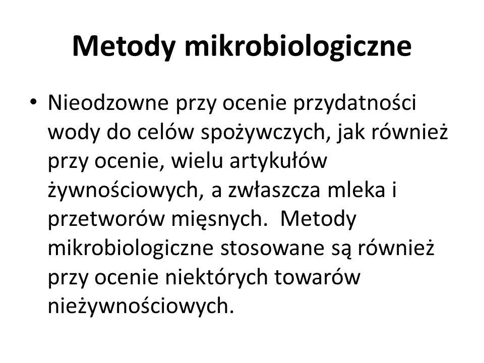 Metody mikrobiologiczne Nieodzowne przy ocenie przydatności wody do celów spożywczych, jak również przy ocenie, wielu artykułów żywnościowych, a zwłas