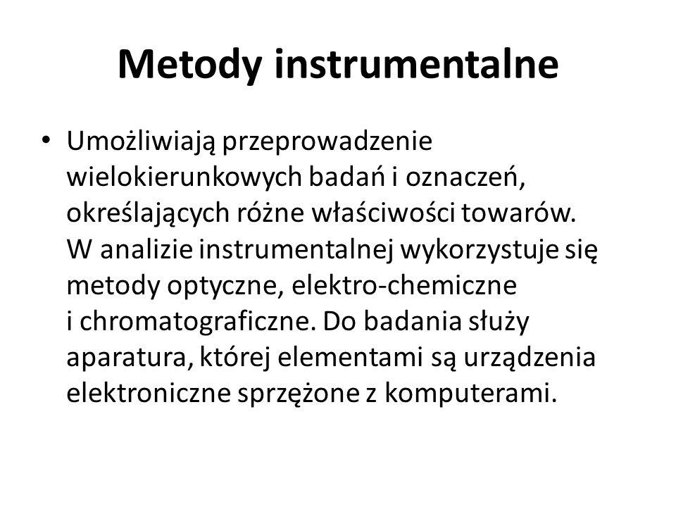 Metody instrumentalne Umożliwiają przeprowadzenie wielokierunkowych badań i oznaczeń, określających różne właściwości towarów. W analizie instrumental