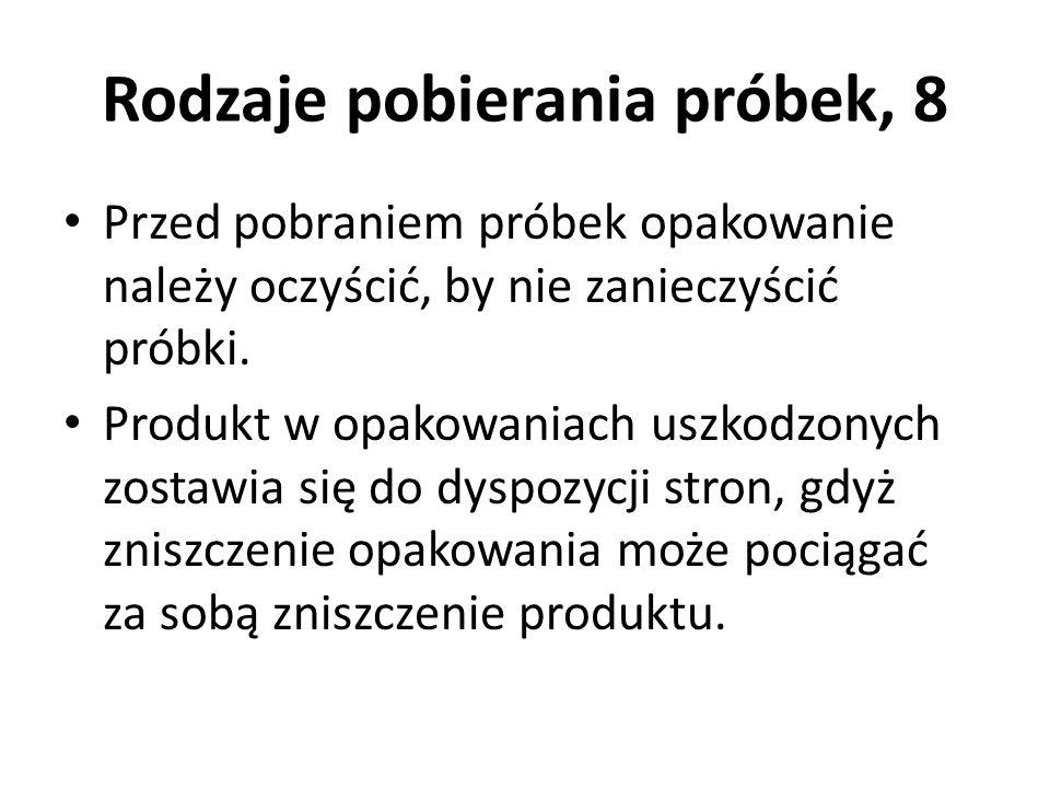 Rodzaje pobierania próbek, 8 Przed pobraniem próbek opakowanie należy oczyścić, by nie zanieczyścić próbki. Produkt w opakowaniach uszkodzonych zostaw