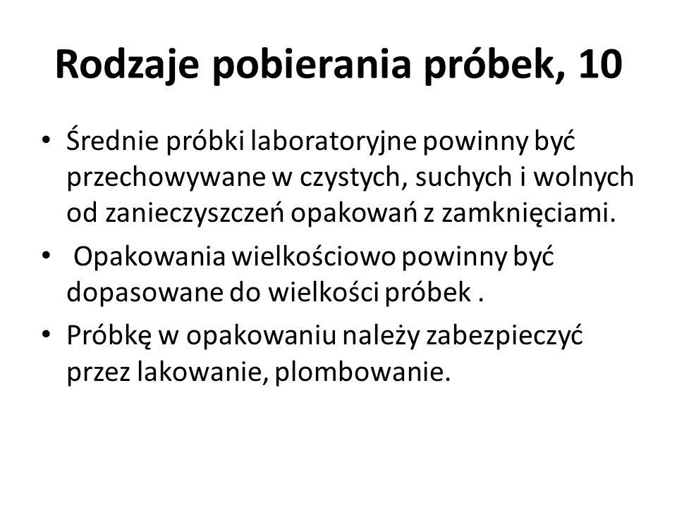 Rodzaje pobierania próbek, 10 Średnie próbki laboratoryjne powinny być przechowywane w czystych, suchych i wolnych od zanieczyszczeń opakowań z zamkni
