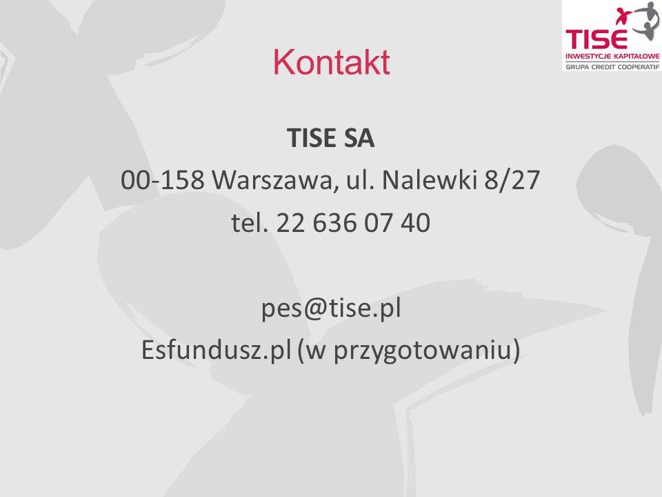 Kontakt TISE SA 00-158 Warszawa, ul. Nalewki 8/27 tel. 22 636 07 40 pes@tise.pl Esfundusz.pl (w przygotowaniu)