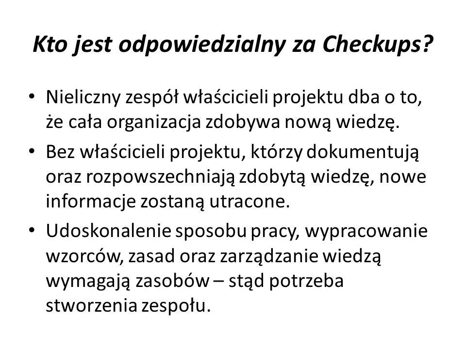 Kto jest odpowiedzialny za Checkups? Nieliczny zespół właścicieli projektu dba o to, że cała organizacja zdobywa nową wiedzę. Bez właścicieli projektu
