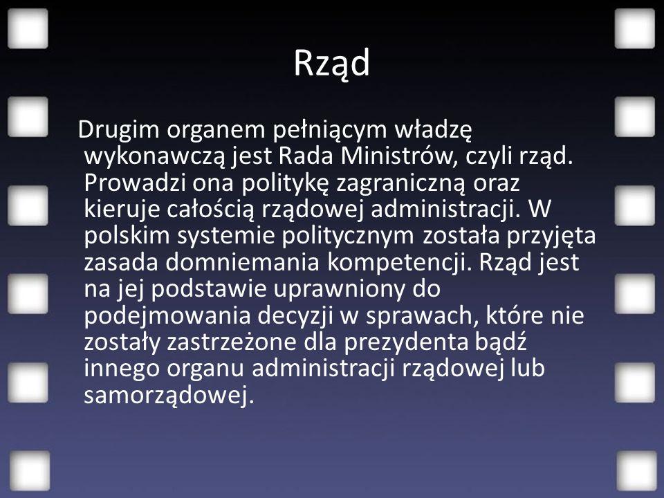Rząd Drugim organem pełniącym władzę wykonawczą jest Rada Ministrów, czyli rząd.