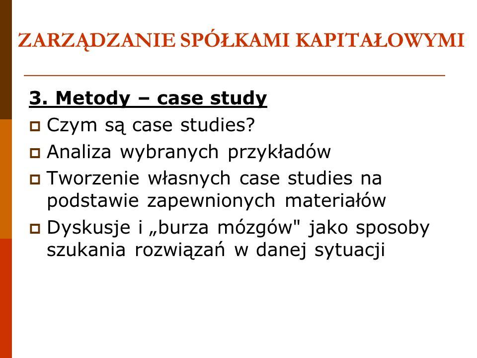 ZARZĄDZANIE SPÓŁKAMI KAPITAŁOWYMI 3. Metody – case study Czym są case studies? Analiza wybranych przykładów Tworzenie własnych case studies na podstaw