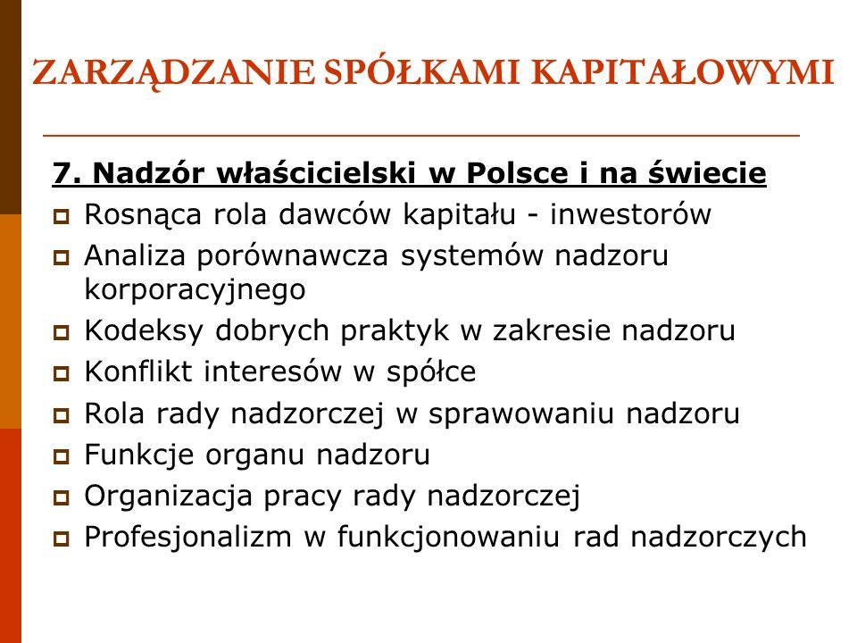 ZARZĄDZANIE SPÓŁKAMI KAPITAŁOWYMI 7. Nadzór właścicielski w Polsce i na świecie Rosnąca rola dawców kapitału - inwestorów Analiza porównawcza systemów